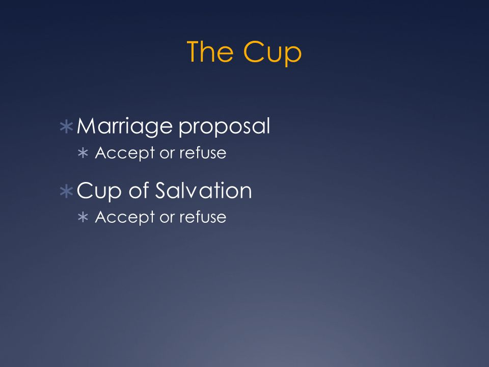 The Cup  Marriage proposal  Accept or refuse  Cup of Salvation  Accept or refuse