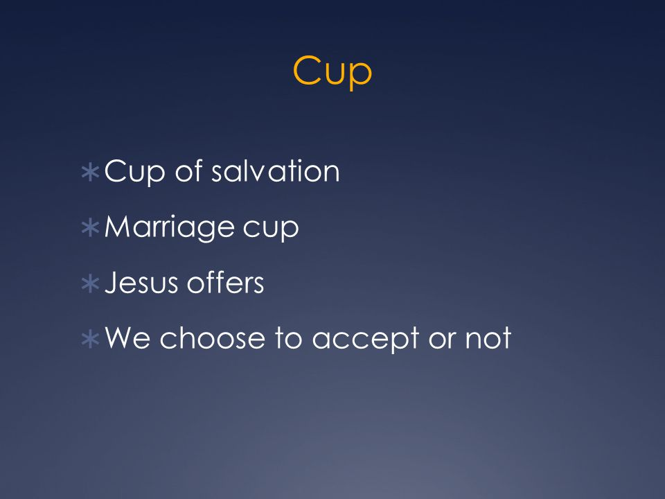 Cup  Cup of salvation  Marriage cup  Jesus offers  We choose to accept or not