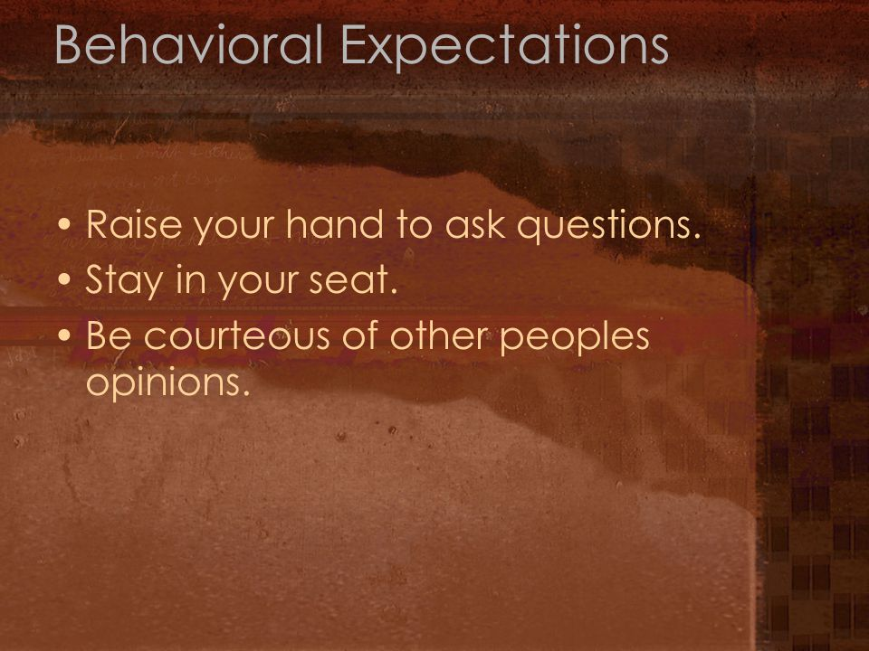 Behavioral Expectations Raise your hand to ask questions.