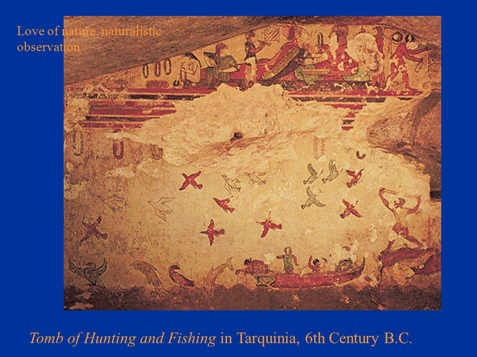 Tomb of Hunting and Fishing in Tarquinia, 6th Century B.C. Love of nature, naturalistic observation