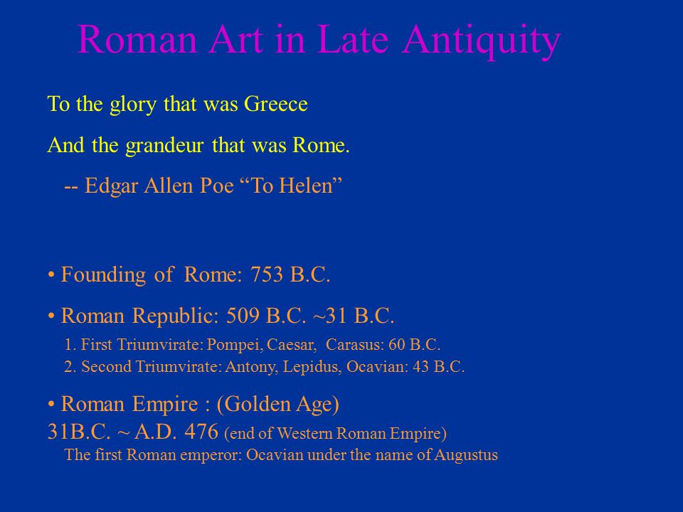 """Roman Art in Late Antiquity To the glory that was Greece And the grandeur that was Rome. -- Edgar Allen Poe """"To Helen"""" Founding of Rome: 753 B.C. Roma"""