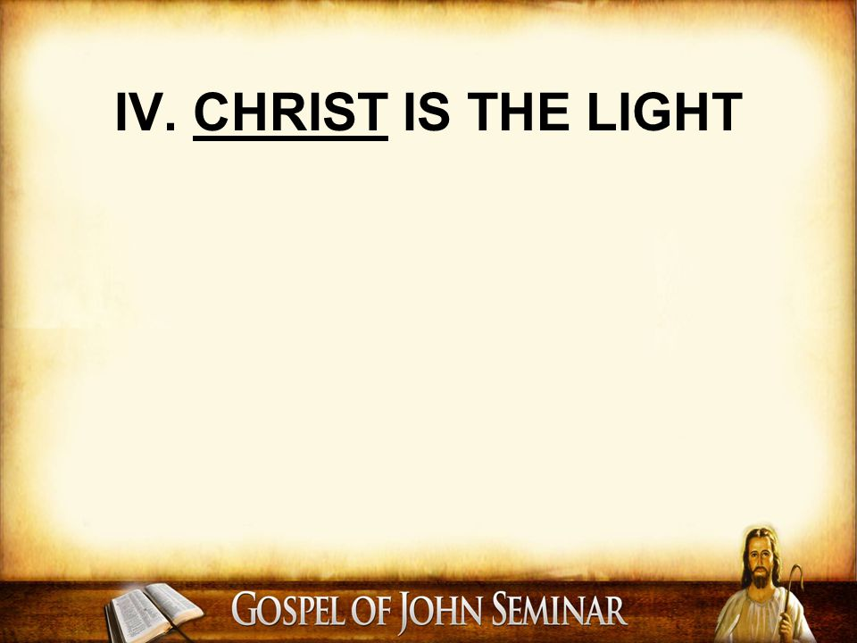 IV. CHRIST IS THE LIGHT