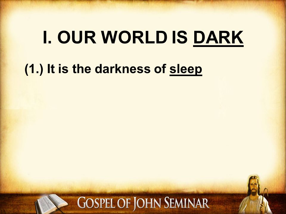 (1.) It is the darkness of sleep