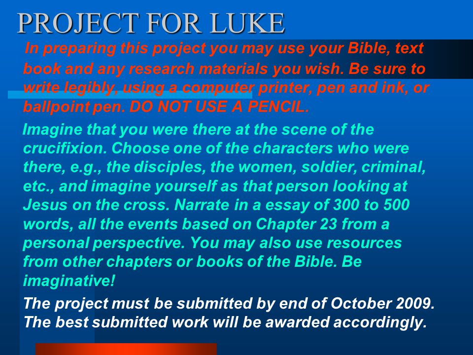 PROJECT FOR LUKE In preparing this project you may use your Bible, text book and any research materials you wish.