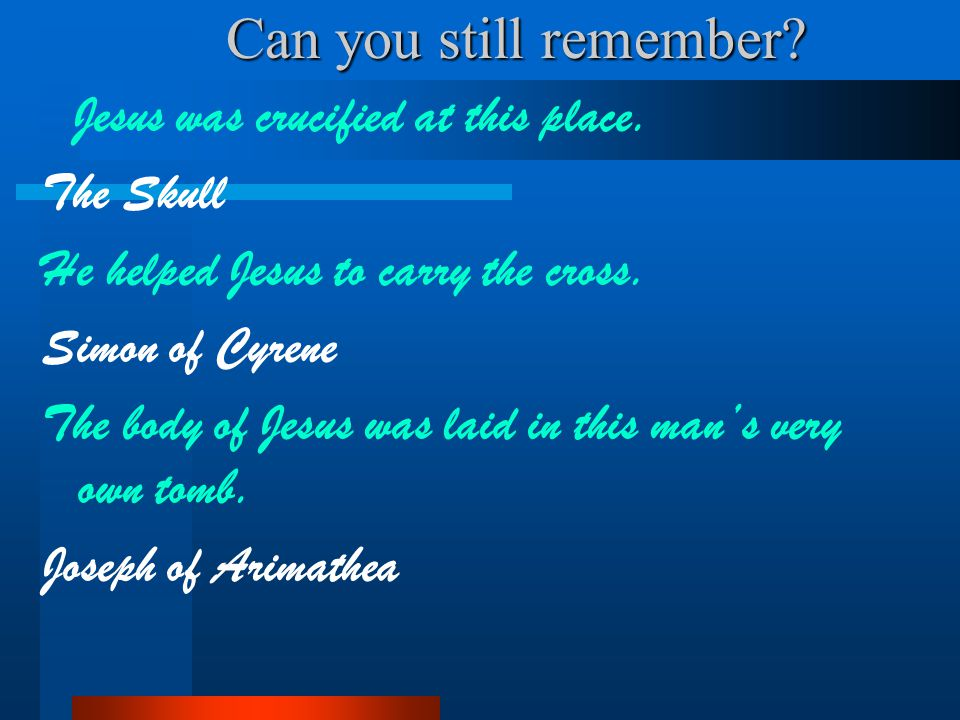 Can you still remember.Jesus was crucified at this place.