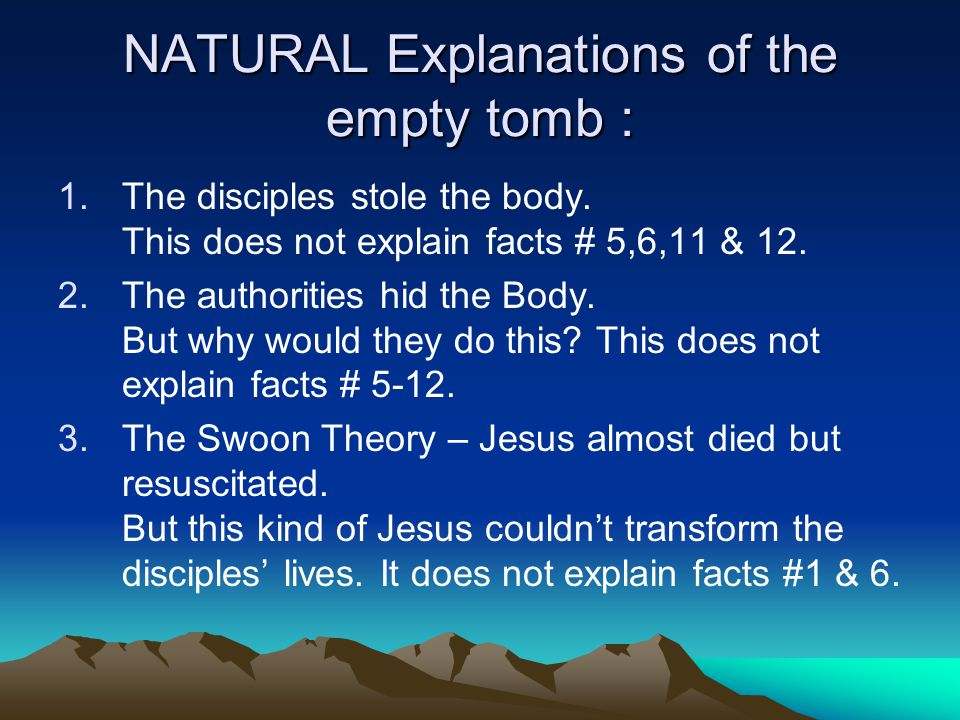 NATURAL Explanations of the empty tomb : 1.The disciples stole the body.