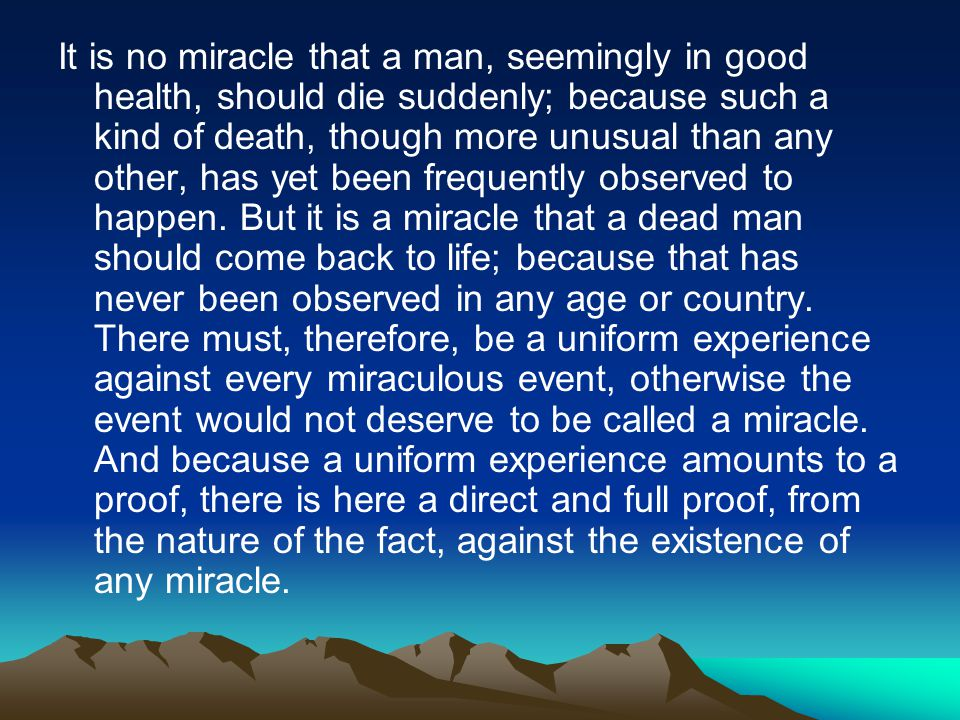 It is no miracle that a man, seemingly in good health, should die suddenly; because such a kind of death, though more unusual than any other, has yet been frequently observed to happen.