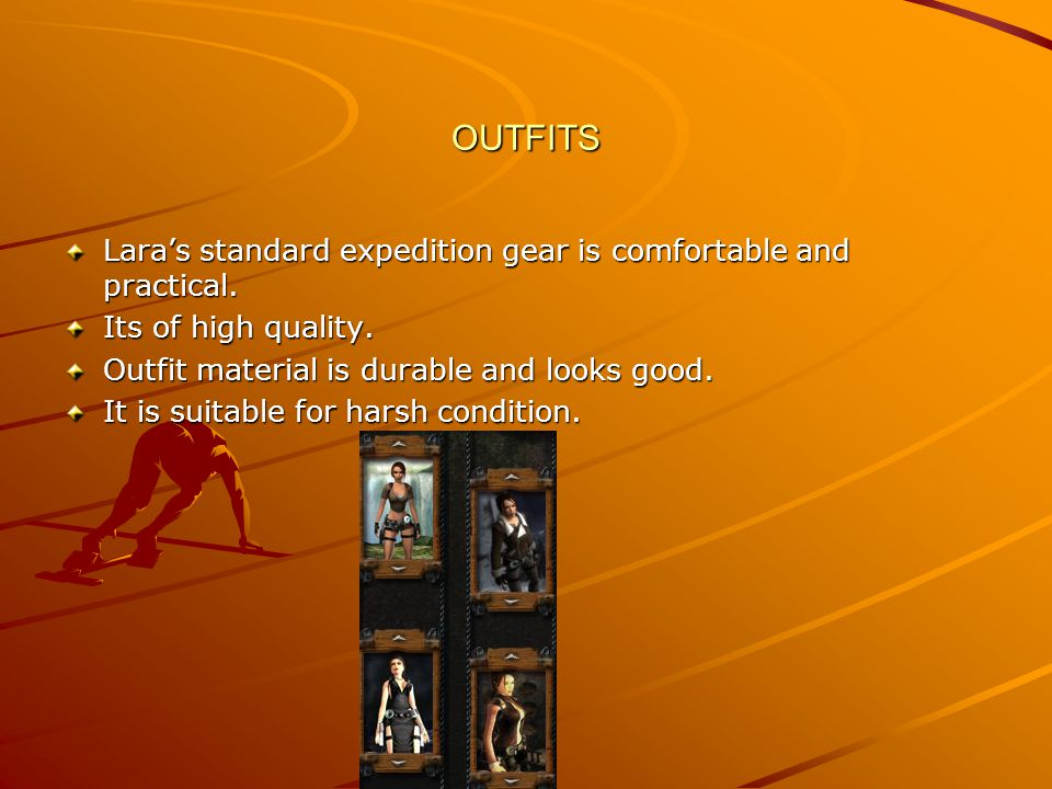 OUTFITS Lara's standard expedition gear is comfortable and practical.