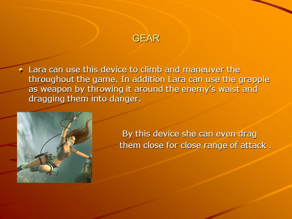 GEAR Lara can use this device to climb and maneuver the throughout the game.