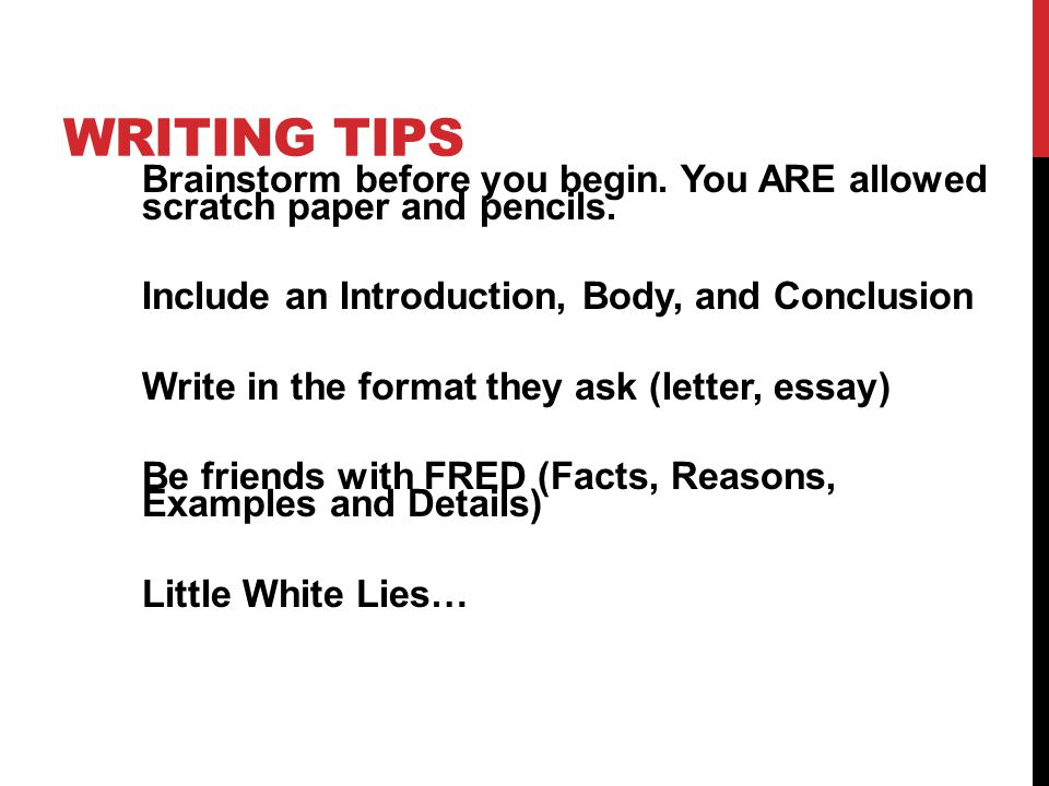 WRITING TIPS Brainstorm before you begin. You ARE allowed scratch paper and pencils.