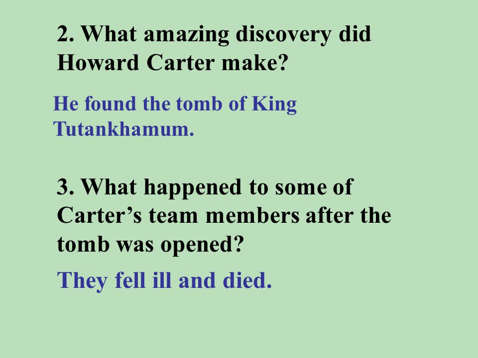 Listen to the tape and answer the questions. 1. Who is Howard Carter? He is one of the most famous explorers the world has ever known.