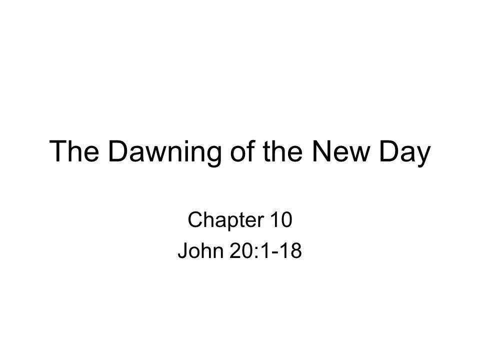 The Dawning of the New Day Chapter 10 John 20:1-18