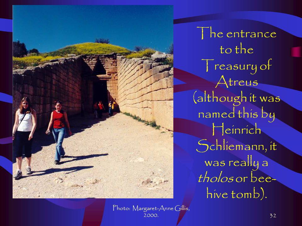 Photo: Margaret-Anne Gillis, 2000.32 The entrance to the Treasury of Atreus (although it was named this by Heinrich Schliemann, it was really a tholos or bee- hive tomb).