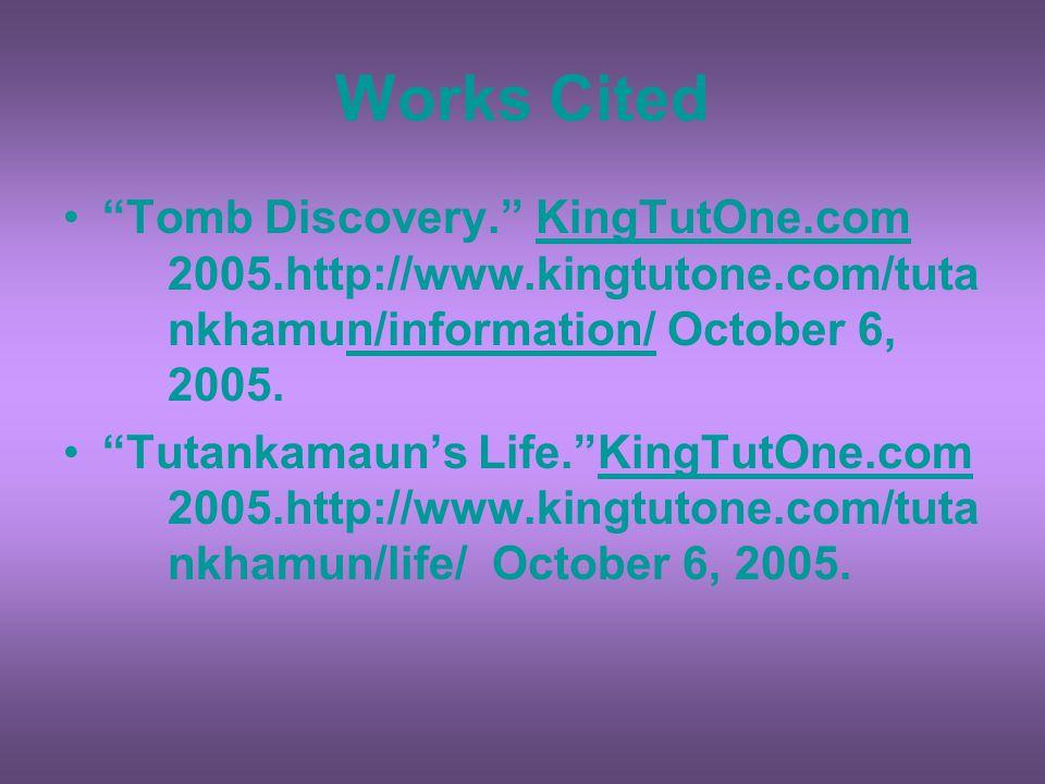 "Works Cited ""Tomb Discovery."" KingTutOne.com 2005.http://www.kingtutone.com/tuta nkhamun/information/ October 6, 2005.n/information/ ""Tutankamaun's Li"