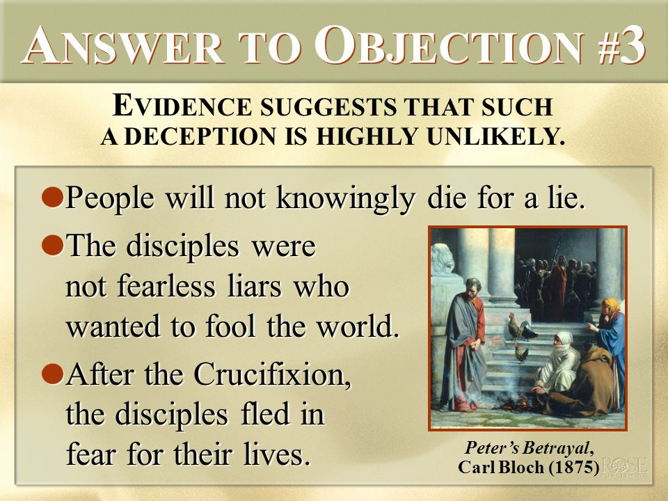 A NSWER TO O BJECTION # 3 People will not knowingly die for a lie.