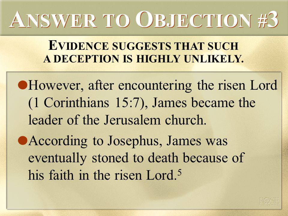 A NSWER TO O BJECTION # 3 However, after encountering the risen Lord (1 Corinthians 15:7), James became the leader of the Jerusalem church.