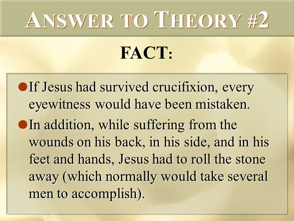 A NSWER TO T HEORY # 2 If Jesus had survived crucifixion, every eyewitness would have been mistaken.