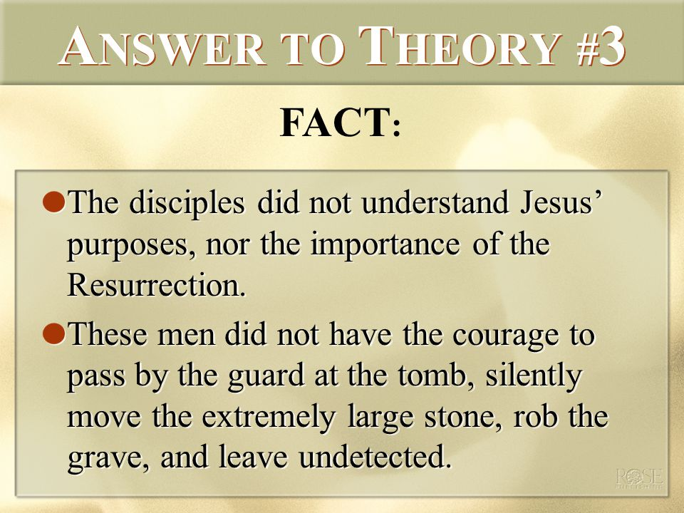 A NSWER TO T HEORY # 3 The disciples did not understand Jesus' purposes, nor the importance of the Resurrection.
