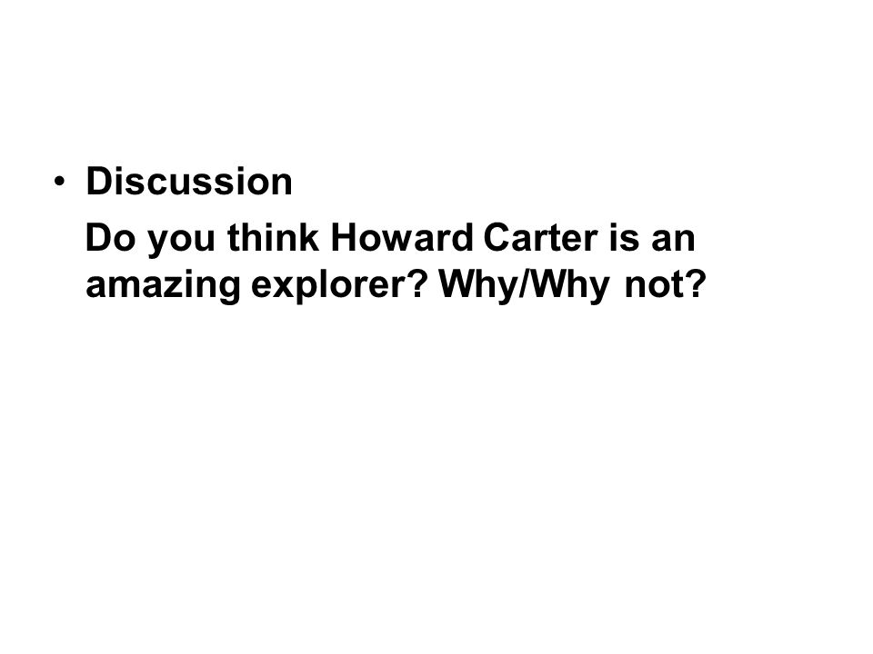 Discussion Do you think Howard Carter is an amazing explorer Why/Why not