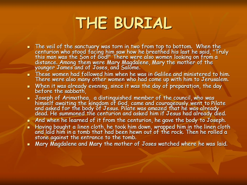 THE BURIAL The veil of the sanctuary was torn in two from top to bottom.