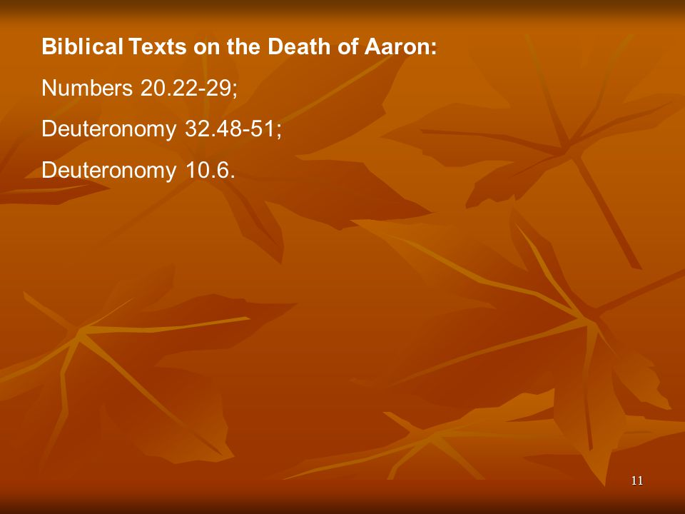 11 Biblical Texts on the Death of Aaron: Numbers 20.22-29; Deuteronomy 32.48-51; Deuteronomy 10.6.