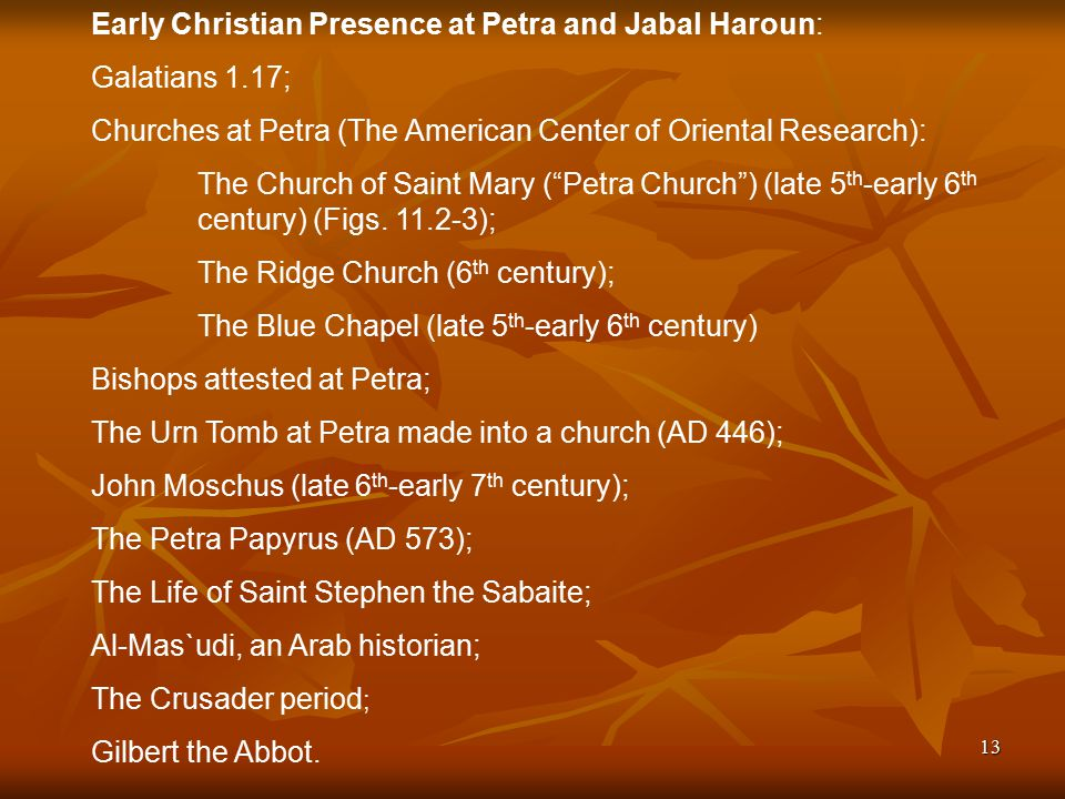 13 Early Christian Presence at Petra and Jabal Haroun: Galatians 1.17; Churches at Petra (The American Center of Oriental Research): The Church of Saint Mary ( Petra Church ) (late 5 th -early 6 th century) (Figs.