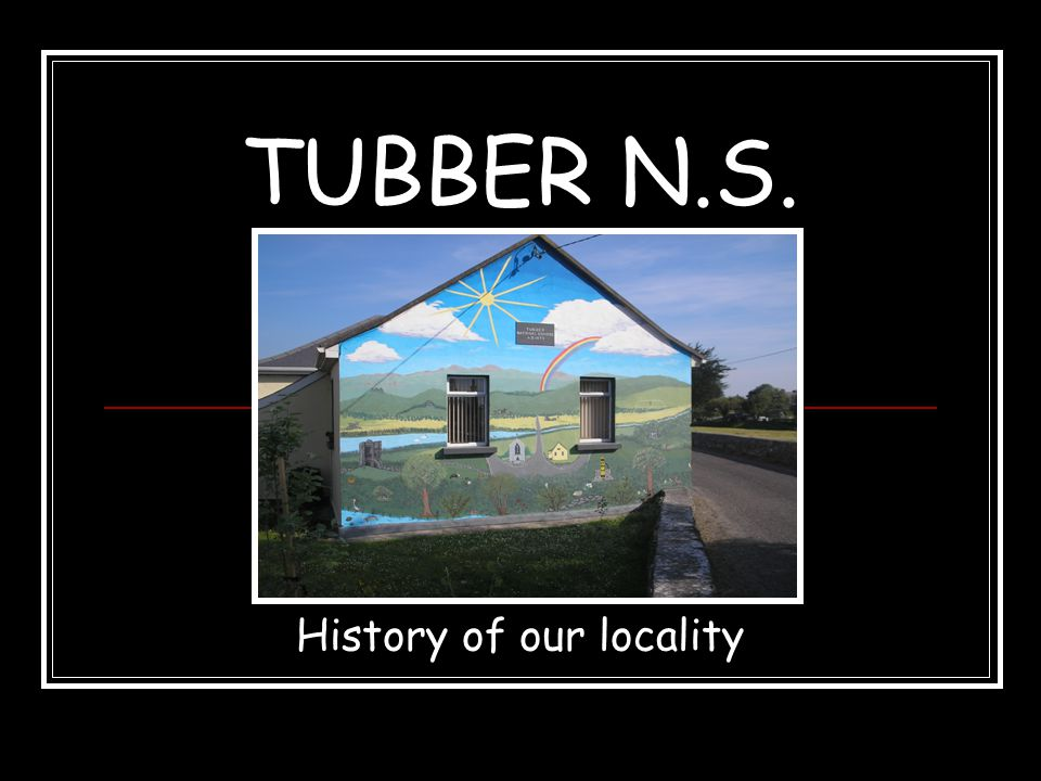 TUBBER N.S. History of our locality