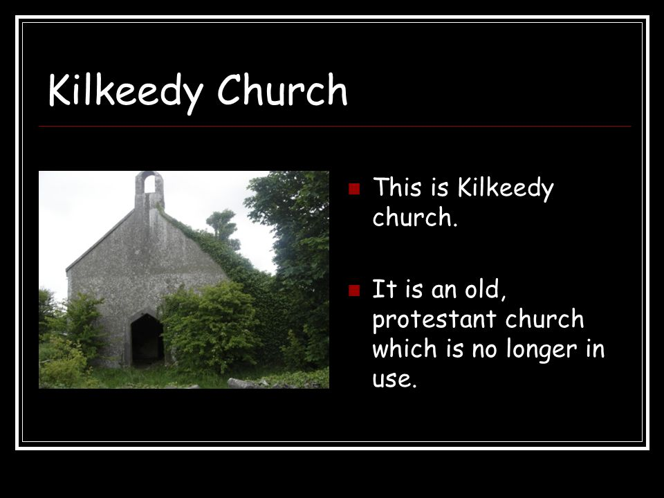 Kilkeedy Church This is Kilkeedy church. It is an old, protestant church which is no longer in use.