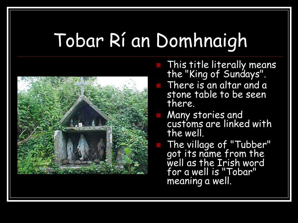 Tobar Rí an Domhnaigh This title literally means the King of Sundays .