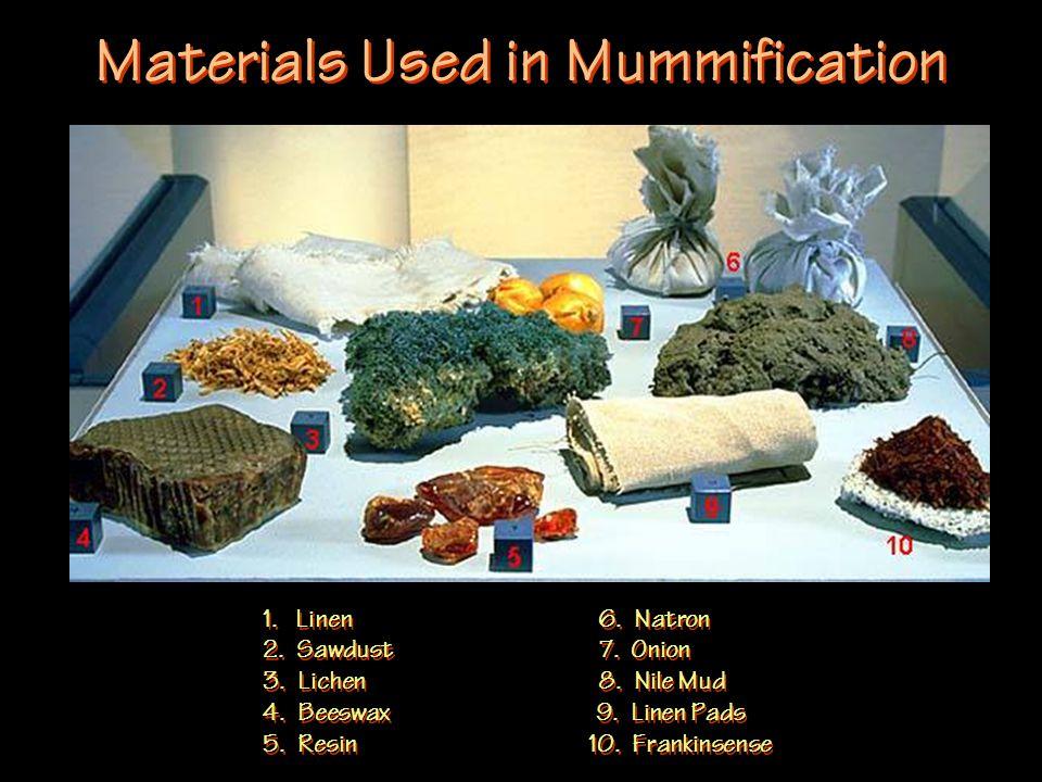 Materials Used in Mummification 1. Linen 6. Natron 2.