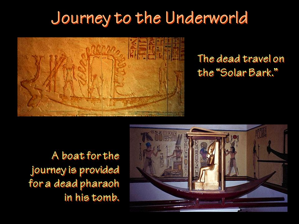 Journey to the Underworld A boat for the journey is provided for a dead pharaoh in his tomb.