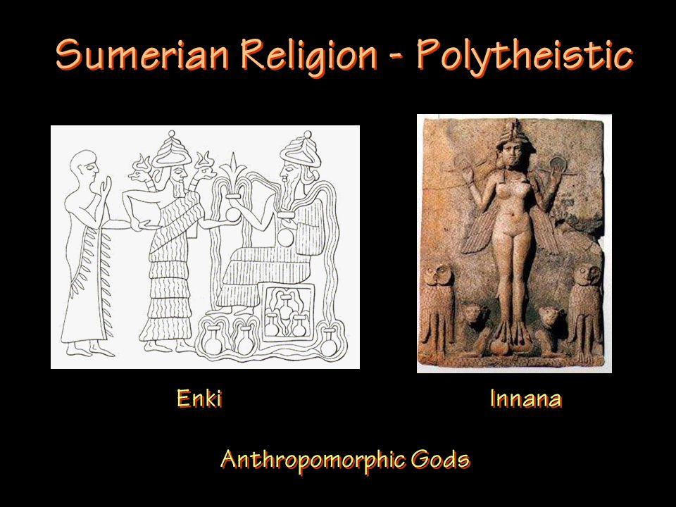 Sumerian Religion - Polytheistic Enki Innana Anthropomorphic Gods