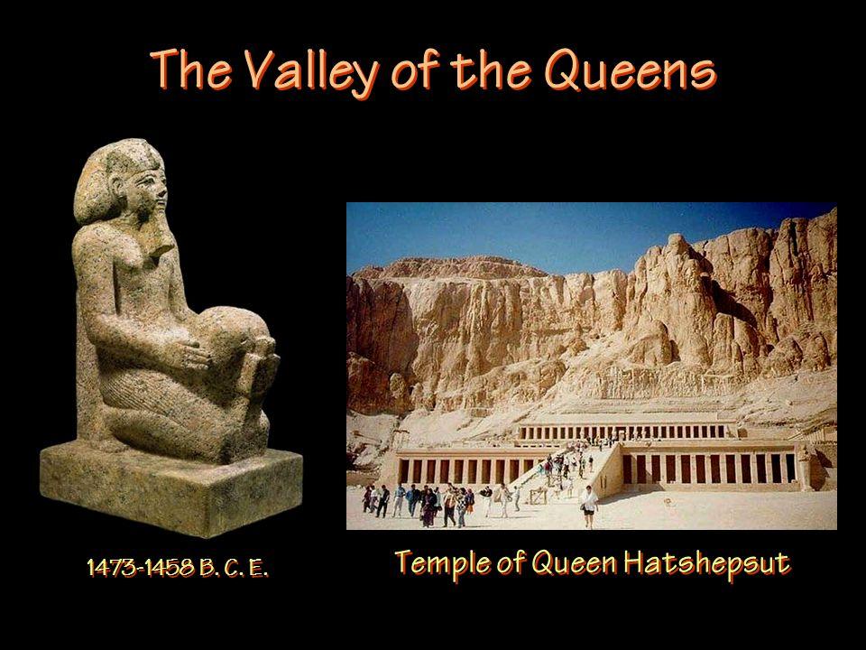 The Valley of the Queens Temple of Queen Hatshepsut 1473-1458 B. C. E.