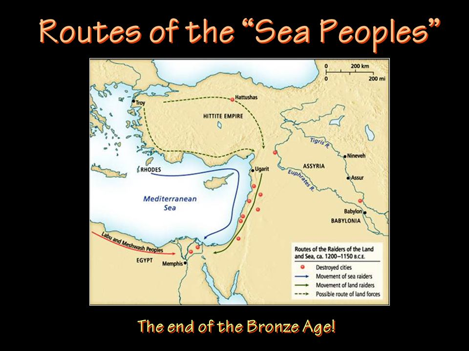 Routes of the Sea Peoples The end of the Bronze Age!