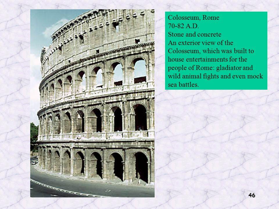 46 Colosseum, Rome 70-82 A.D.