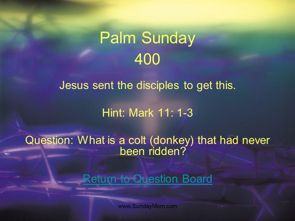 www.SundayMom.com Palm Sunday 400 Jesus sent the disciples to get this.