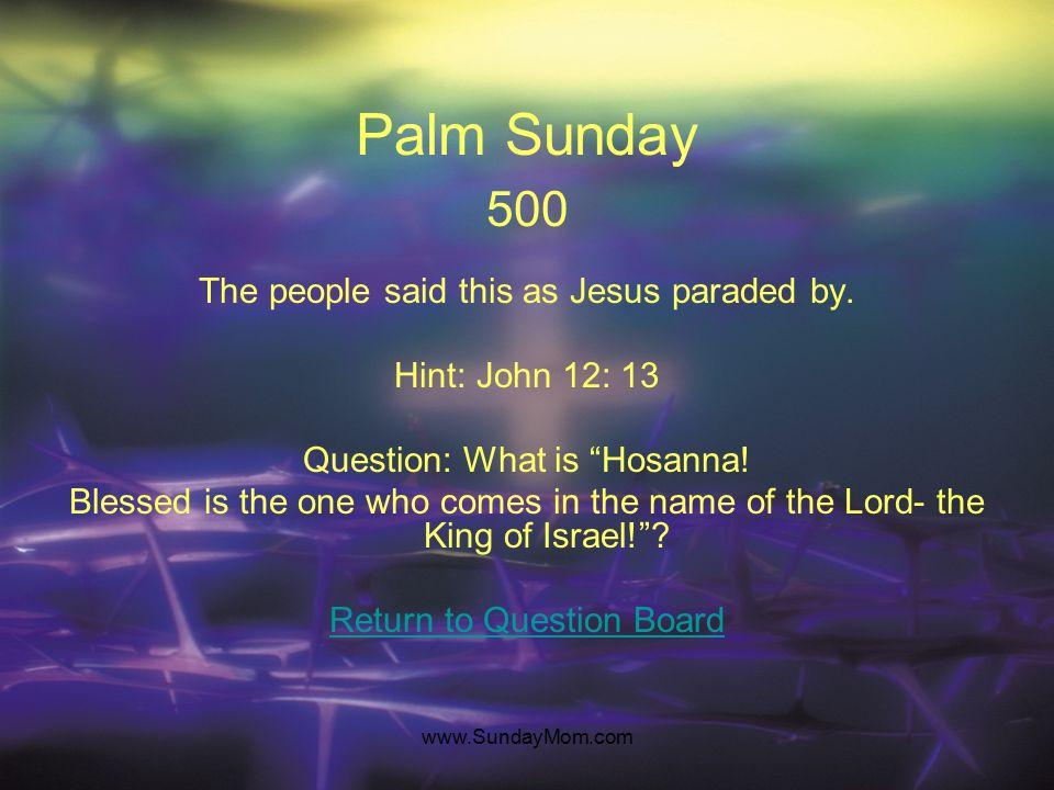 www.SundayMom.com Palm Sunday 500 The people said this as Jesus paraded by.