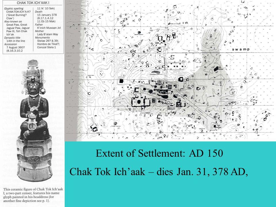 Extent of Settlement: AD 150 Chak Tok Ich'aak – dies Jan. 31, 378 AD,