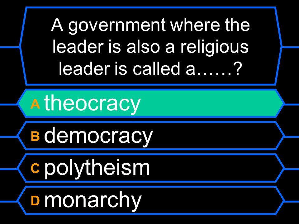 A government where the leader is also a religious leader is called a…….