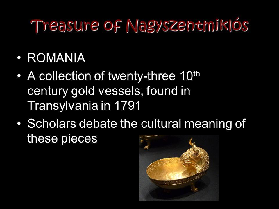Treasure of Nagyszentmiklós ROMANIA A collection of twenty-three 10 th century gold vessels, found in Transylvania in 1791 Scholars debate the cultura