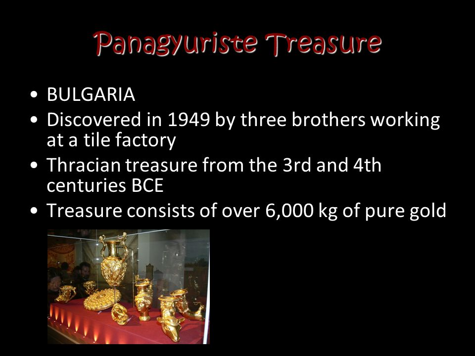 Preslav Treasure BULGARIA Found in a vineyard in 1978 Treasure consisted of Byzantine and Roman artifacts dating from the 3 rd to 7 th centuries BCE