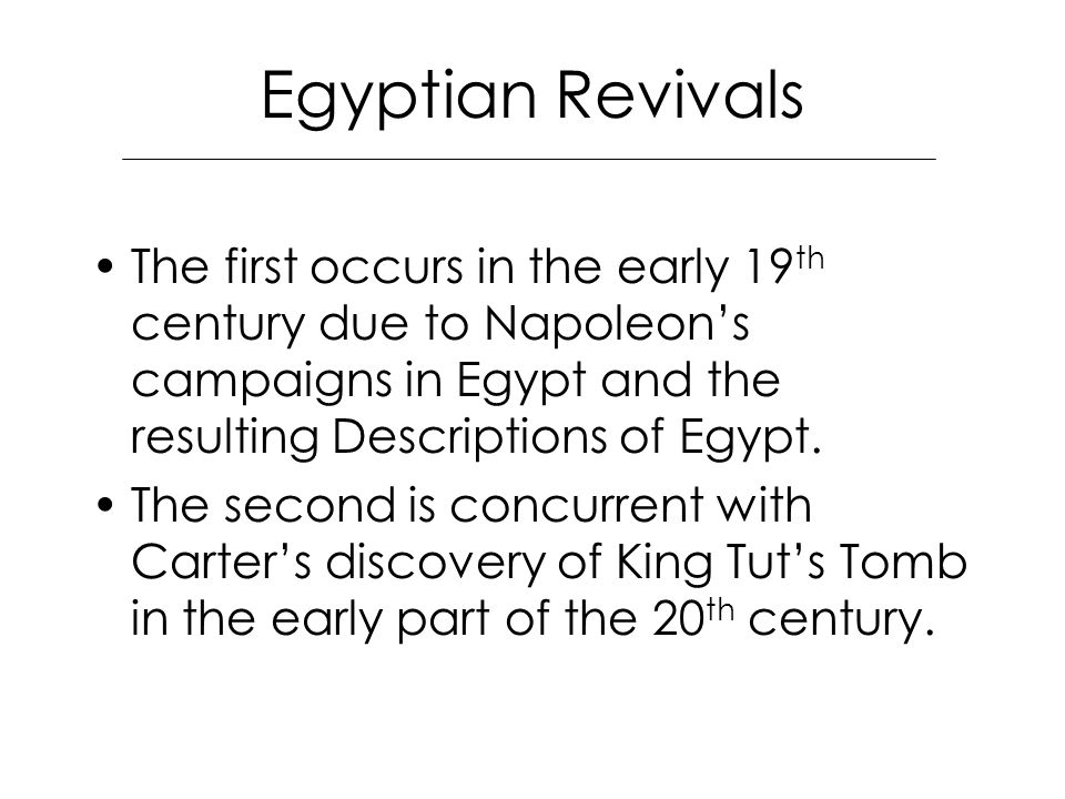 Egyptian Revivals The first occurs in the early 19 th century due to Napoleon's campaigns in Egypt and the resulting Descriptions of Egypt.