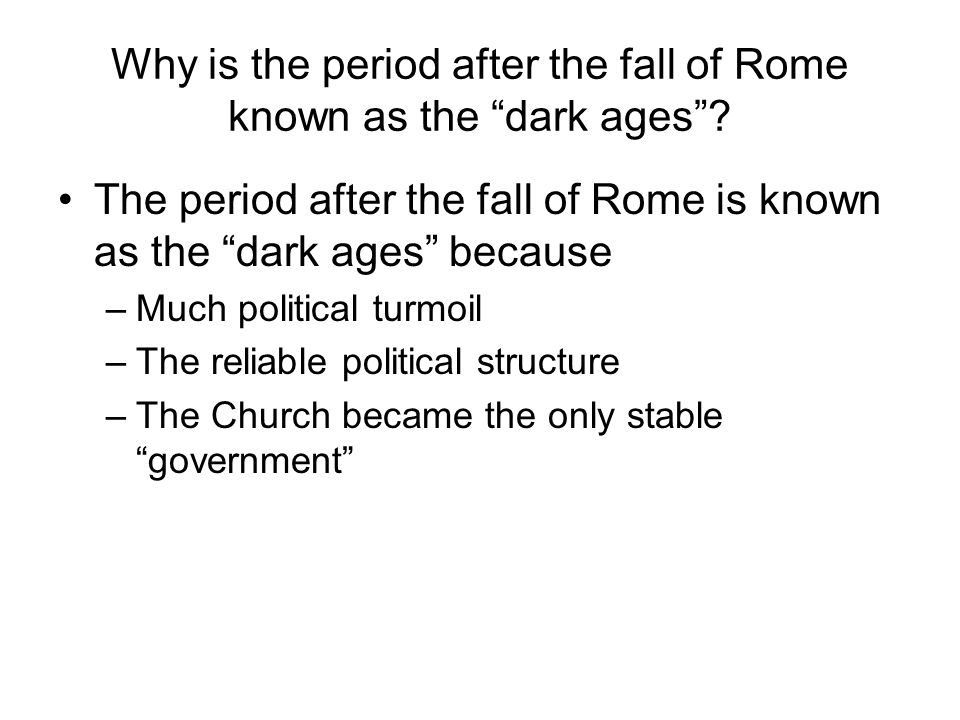 Why is the period after the fall of Rome known as the dark ages .