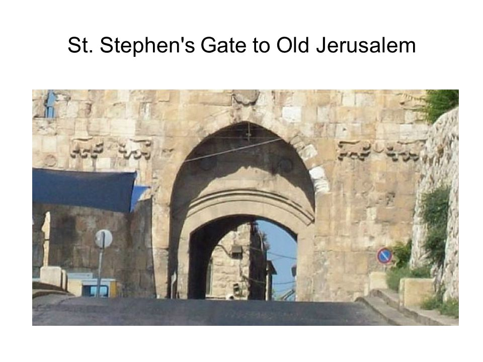 St. Stephen s Gate to Old Jerusalem