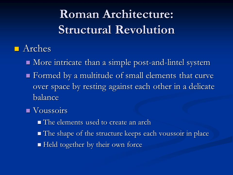 Roman Architecture: Structural Revolution Arches Arches More intricate than a simple post-and-lintel system More intricate than a simple post-and-lint