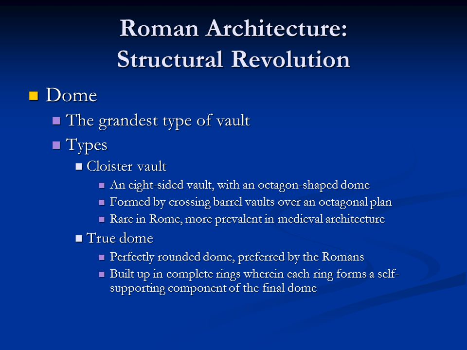 Roman Architecture: Structural Revolution Dome Dome The grandest type of vault The grandest type of vault Types Types Cloister vault Cloister vault An
