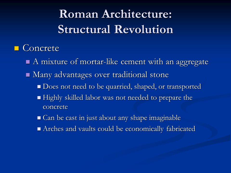 Roman Architecture: Structural Revolution Concrete Concrete A mixture of mortar-like cement with an aggregate A mixture of mortar-like cement with an