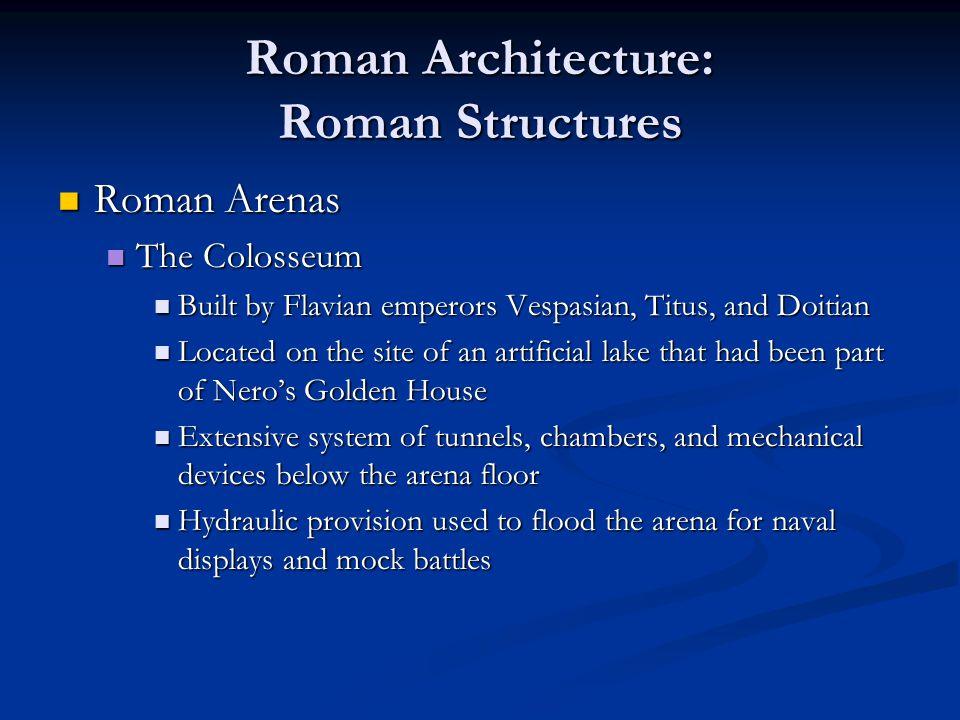 Roman Architecture: Roman Structures Roman Arenas Roman Arenas The Colosseum The Colosseum Built by Flavian emperors Vespasian, Titus, and Doitian Bui