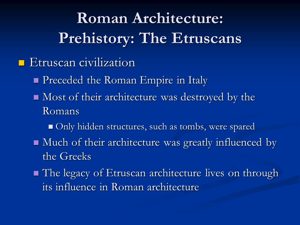 Roman Architecture: Roman Structures Roman Temples Roman Temples Earliest Roman temples were indistinguishable from those of the Etruscans Earliest Roman temples were indistinguishable from those of the Etruscans Axial plan Axial plan Deep porch Deep porch Widely spaced columns Widely spaced columns High podiums High podiums