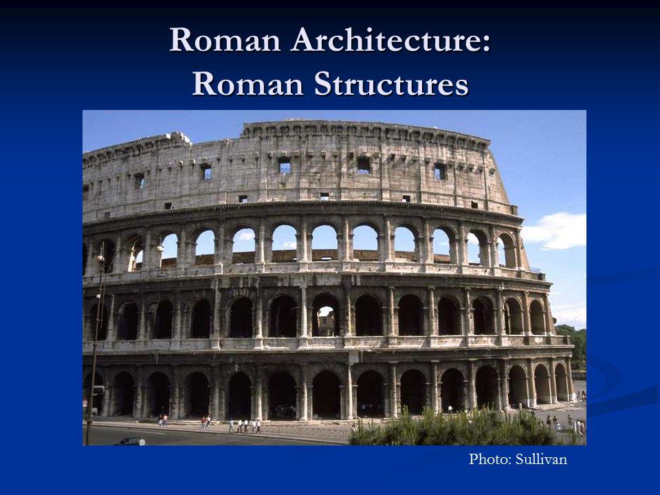 Roman Architecture: Roman Structures Photo: Sullivan